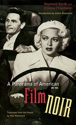 A Panorama of American Film Noir, 1941-1953 By Borde, Raymond/ Chaumeton, Etienne/ Hammond, Paul (TRN)/ Naremore, James (INT)/ Hammond, Paul
